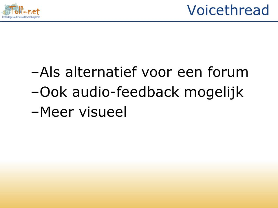 Voicethread –Als alternatief voor een forum –Ook audio-feedback mogelijk –Meer visueel