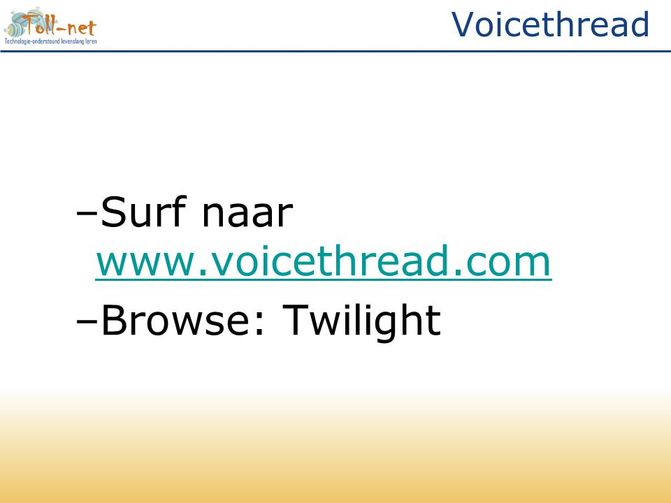 Voicethread –Surf naar     –Browse: Twilight
