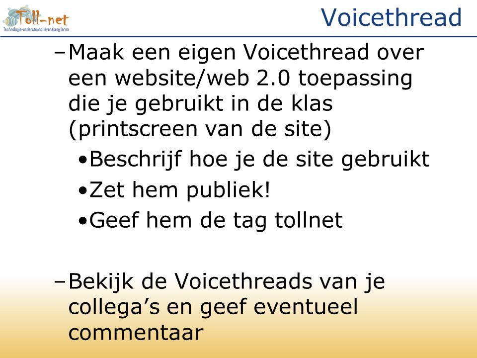 Voicethread –Maak een eigen Voicethread over een website/web 2.0 toepassing die je gebruikt in de klas (printscreen van de site) Beschrijf hoe je de site gebruikt Zet hem publiek.