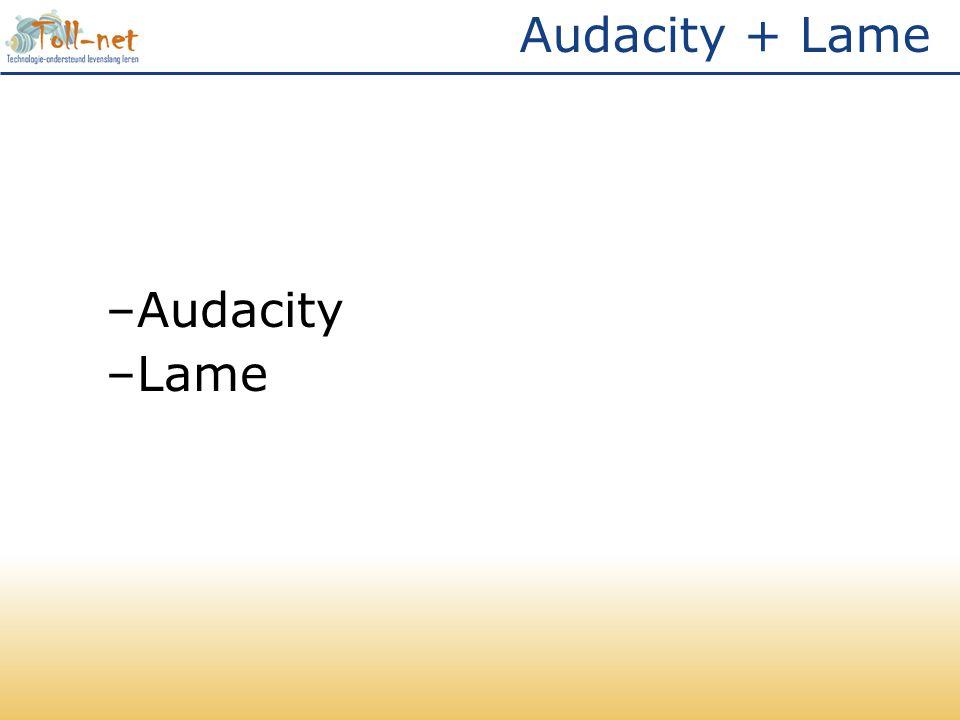 Audacity + Lame –Audacity –Lame