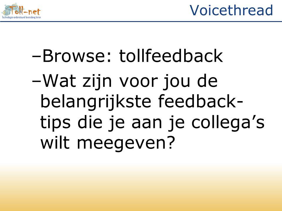 Voicethread –Browse: tollfeedback –Wat zijn voor jou de belangrijkste feedback- tips die je aan je collega's wilt meegeven