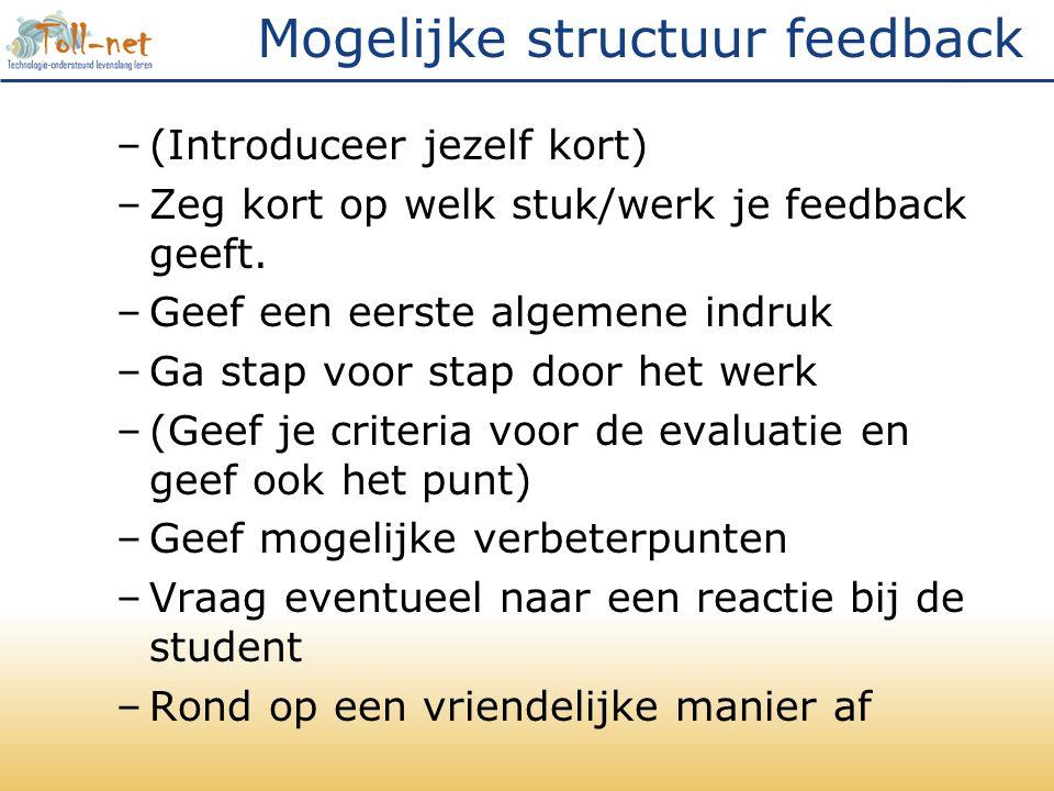 Mogelijke structuur feedback –(Introduceer jezelf kort) –Zeg kort op welk stuk/werk je feedback geeft.