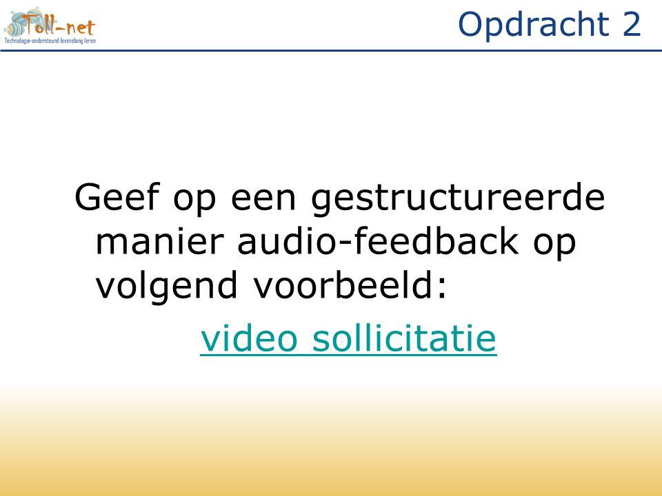 Opdracht 2 Geef op een gestructureerde manier audio-feedback op volgend voorbeeld: video sollicitatie