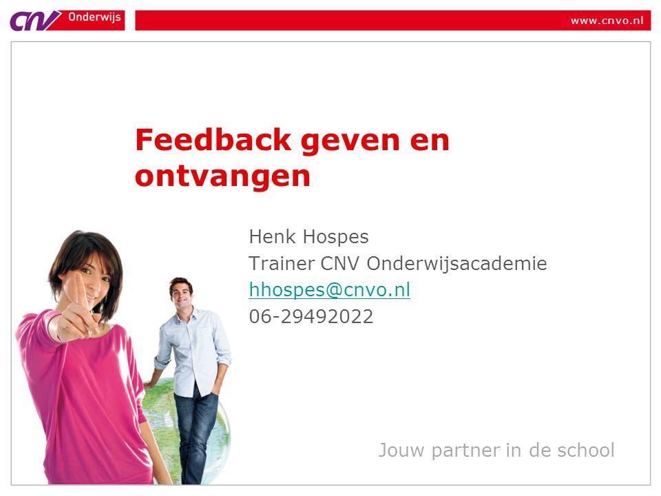 www.cnvo.nl Jouw partner in de school Feedback geven en ontvangen Henk Hospes Trainer CNV Onderwijsacademie hhospes@cnvo.nl 06-29492022