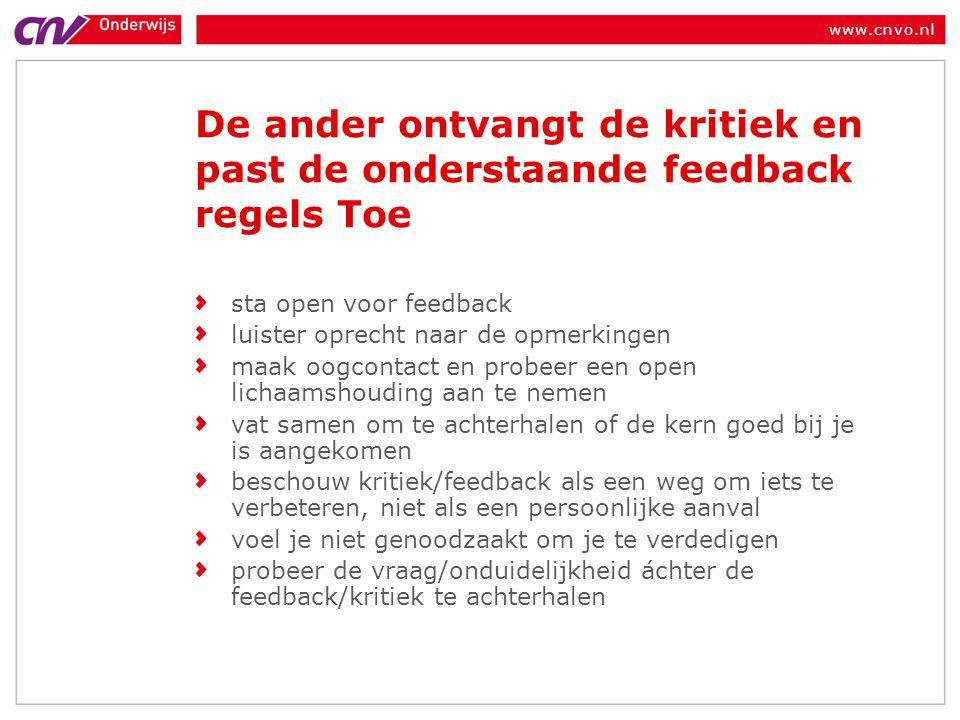 www.cnvo.nl De ander ontvangt de kritiek en past de onderstaande feedback regels Toe sta open voor feedback luister oprecht naar de opmerkingen maak o