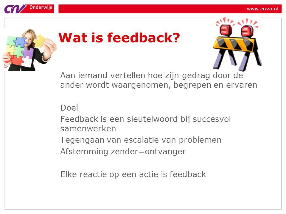 www.cnvo.nl Wat is feedback? Aan iemand vertellen hoe zijn gedrag door de ander wordt waargenomen, begrepen en ervaren Doel Feedback is een sleutelwoo
