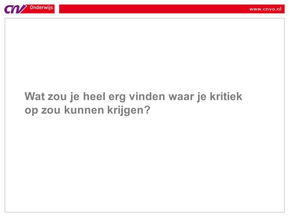 www.cnvo.nl Wat zou je heel erg vinden waar je kritiek op zou kunnen krijgen?