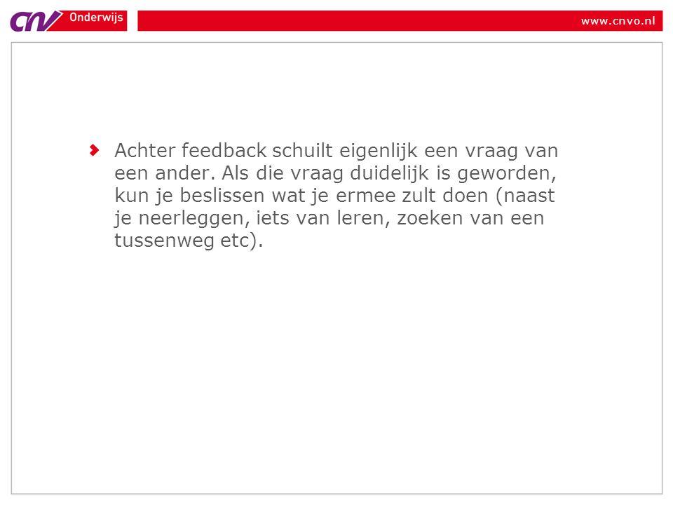 www.cnvo.nl Achter feedback schuilt eigenlijk een vraag van een ander. Als die vraag duidelijk is geworden, kun je beslissen wat je ermee zult doen (n