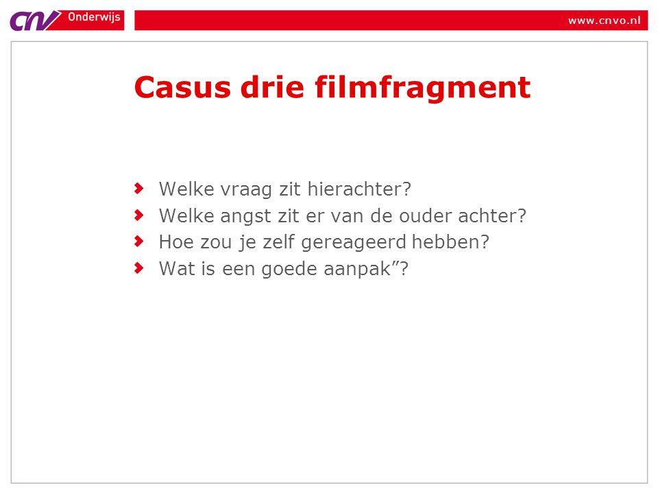 www.cnvo.nl Casus drie filmfragment Welke vraag zit hierachter? Welke angst zit er van de ouder achter? Hoe zou je zelf gereageerd hebben? Wat is een