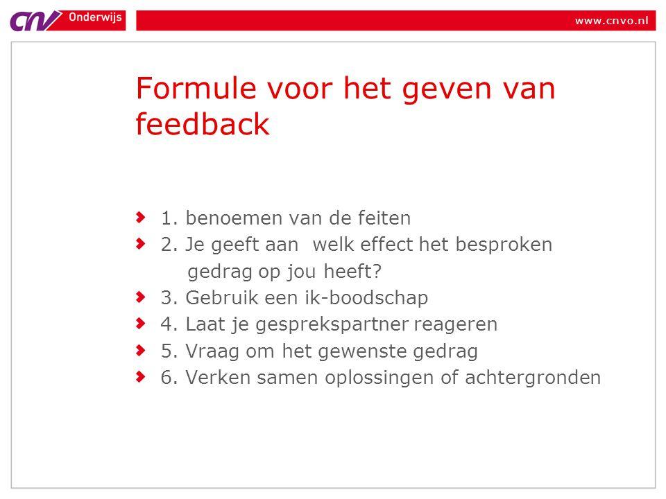 www.cnvo.nl Formule voor het geven van feedback 1. benoemen van de feiten 2. Je geeft aan welk effect het besproken gedrag op jou heeft? 3. Gebruik ee