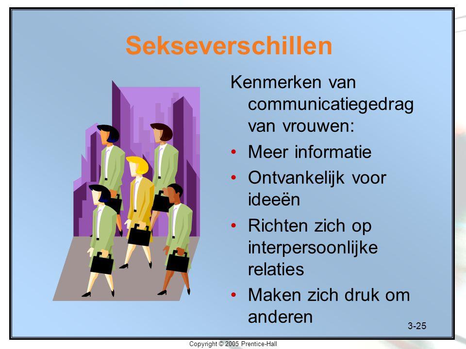 3-25 Copyright © 2005 Prentice-Hall Sekseverschillen Kenmerken van communicatiegedrag van vrouwen: Meer informatie Ontvankelijk voor ideeën Richten zi