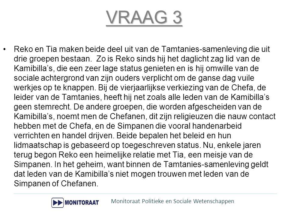 VRAAG 3 Reko en Tia maken beide deel uit van de Tamtanies-samenleving die uit drie groepen bestaan. Zo is Reko sinds hij het daglicht zag lid van de K
