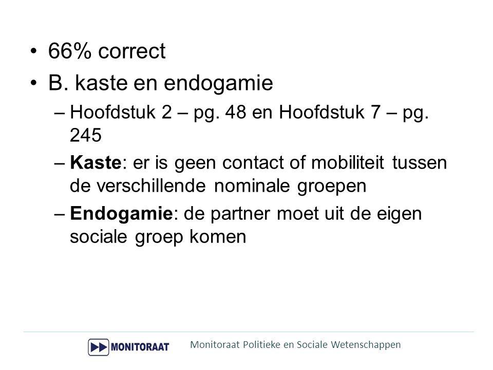 66% correct B. kaste en endogamie –Hoofdstuk 2 – pg. 48 en Hoofdstuk 7 – pg. 245 –Kaste: er is geen contact of mobiliteit tussen de verschillende nomi