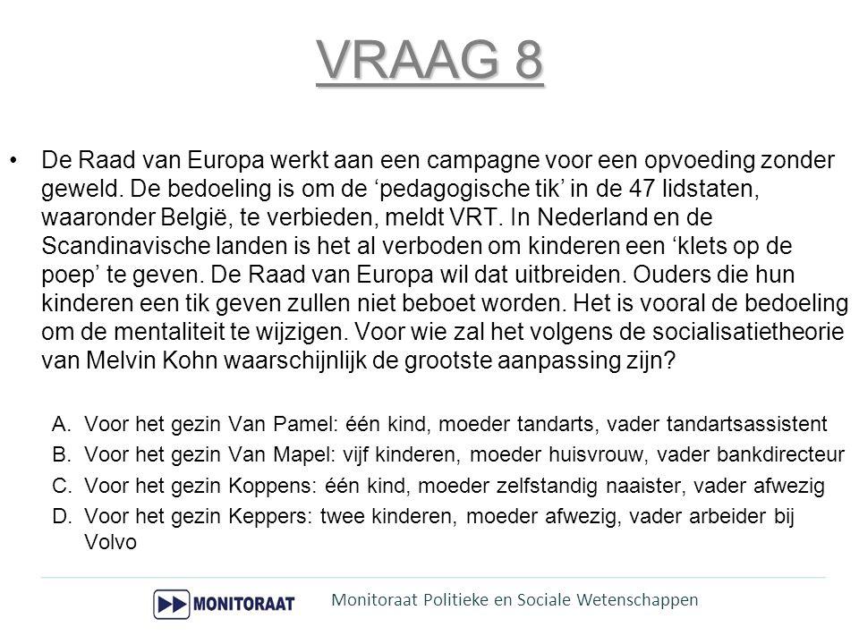 VRAAG 8 De Raad van Europa werkt aan een campagne voor een opvoeding zonder geweld. De bedoeling is om de 'pedagogische tik' in de 47 lidstaten, waaro