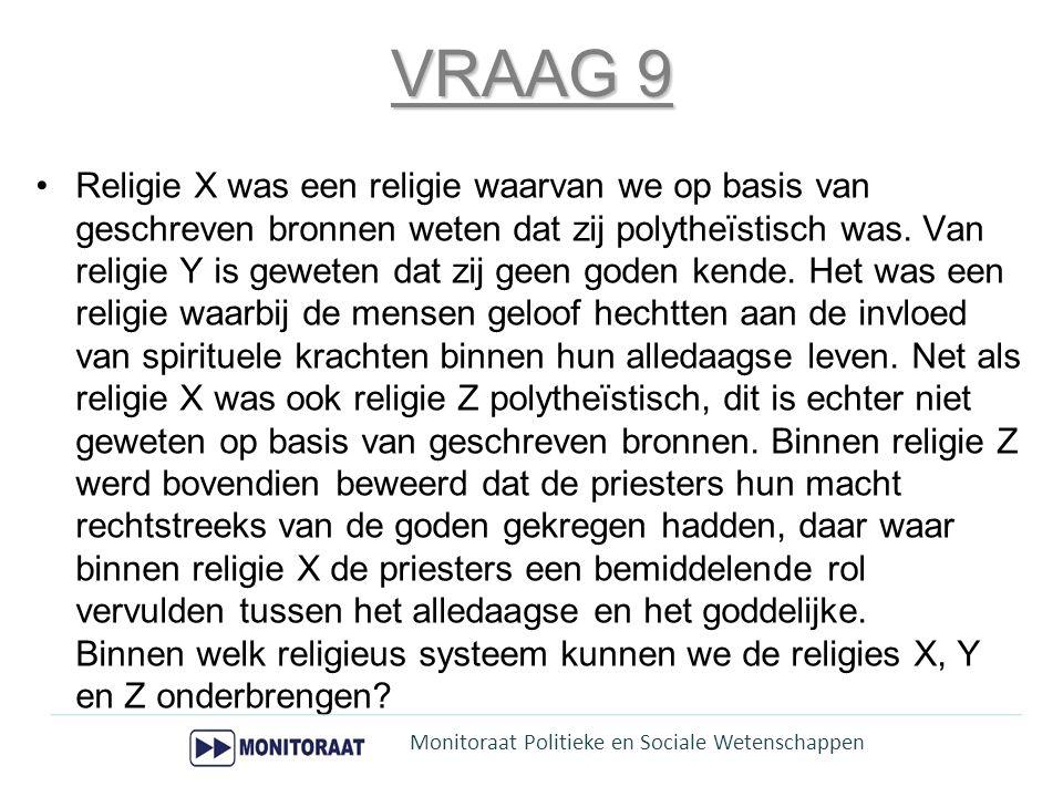 VRAAG 9 Religie X was een religie waarvan we op basis van geschreven bronnen weten dat zij polytheïstisch was. Van religie Y is geweten dat zij geen g