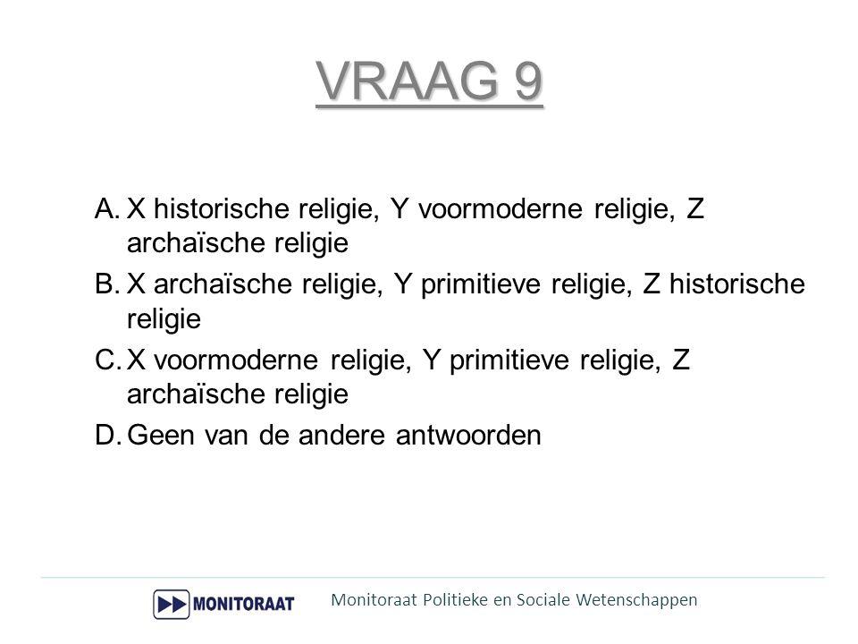 VRAAG 9 A.X historische religie, Y voormoderne religie, Z archaïsche religie B.X archaïsche religie, Y primitieve religie, Z historische religie C.X v