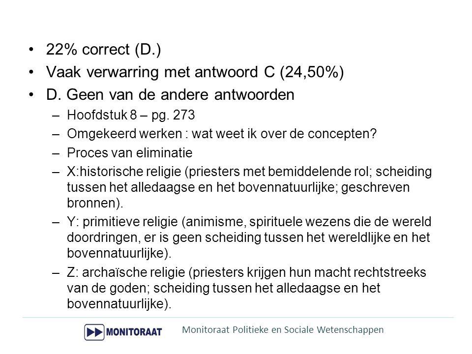 22% correct (D.) Vaak verwarring met antwoord C (24,50%) D. Geen van de andere antwoorden –Hoofdstuk 8 – pg. 273 –Omgekeerd werken : wat weet ik over