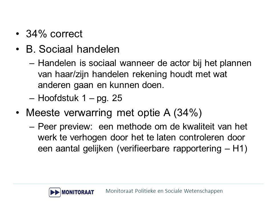 34% correct B. Sociaal handelen –Handelen is sociaal wanneer de actor bij het plannen van haar/zijn handelen rekening houdt met wat anderen gaan en ku