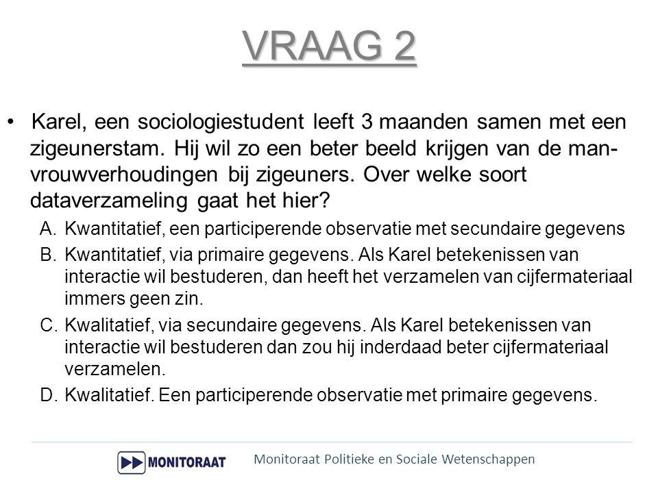 VRAAG 2 Karel, een sociologiestudent leeft 3 maanden samen met een zigeunerstam. Hij wil zo een beter beeld krijgen van de man- vrouwverhoudingen bij