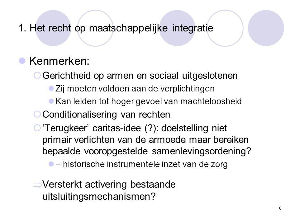 1. Het recht op maatschappelijke integratie Kenmerken:  Gerichtheid op armen en sociaal uitgeslotenen Zij moeten voldoen aan de verplichtingen Kan le