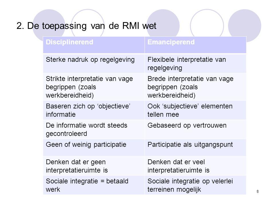 2. De toepassing van de RMI wet 8 DisciplinerendEmanciperend Sterke nadruk op regelgevingFlexibele interpretatie van regelgeving Strikte interpretatie