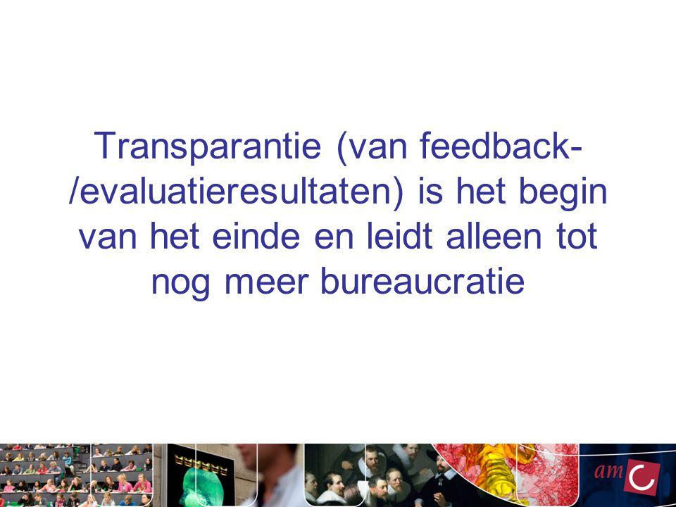 Transparantie (van feedback- /evaluatieresultaten) is het begin van het einde en leidt alleen tot nog meer bureaucratie