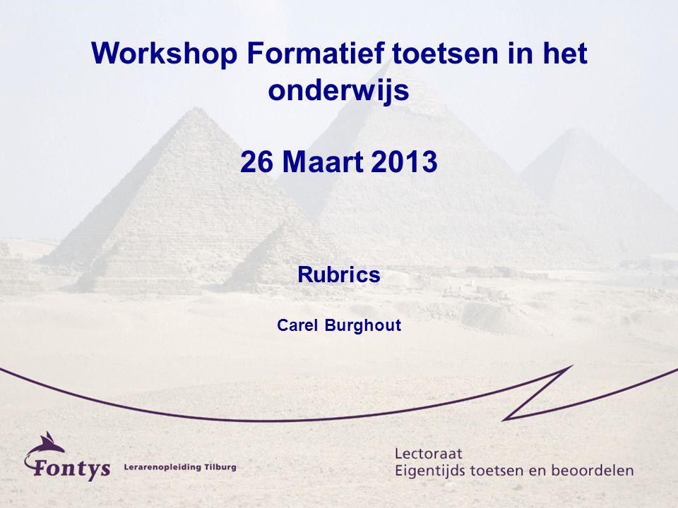 Workshop Formatief toetsen in het onderwijs 26 Maart 2013 Rubrics Carel Burghout