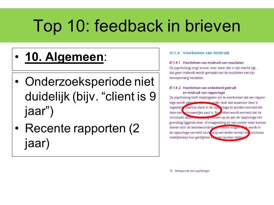 """Top 10: feedback in brieven 10. Algemeen: Onderzoeksperiode niet duidelijk (bijv. """"client is 9 jaar"""") Recente rapporten (2 jaar)"""