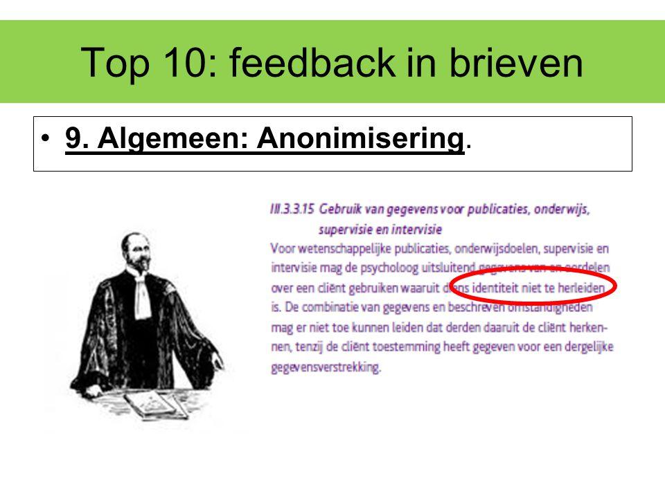 Top 10: feedback in brieven 9. Algemeen: Anonimisering.