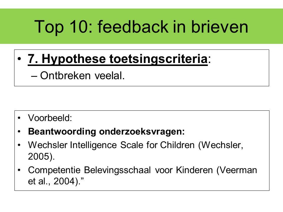 Top 10: feedback in brieven 7. Hypothese toetsingscriteria: –Ontbreken veelal. Voorbeeld: Beantwoording onderzoeksvragen: Wechsler Intelligence Scale