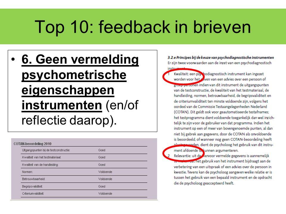 Top 10: feedback in brieven 6. Geen vermelding psychometrische eigenschappen instrumenten (en/of reflectie daarop).