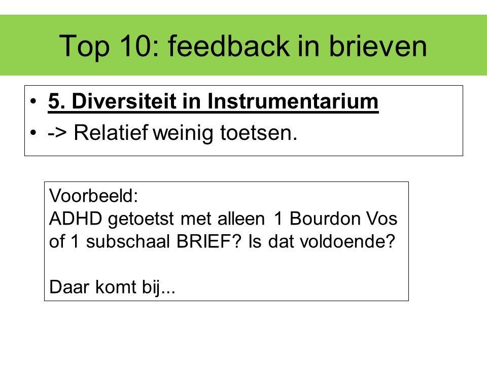 Top 10: feedback in brieven 5. Diversiteit in Instrumentarium -> Relatief weinig toetsen. Voorbeeld: ADHD getoetst met alleen 1 Bourdon Vos of 1 subsc