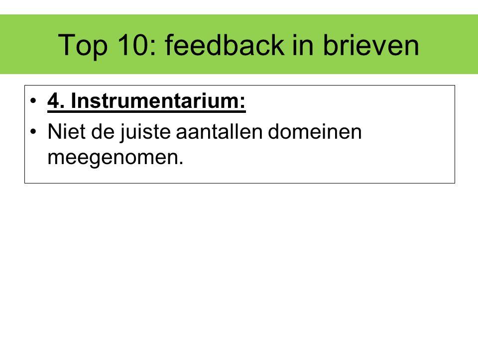 Top 10: feedback in brieven 4. Instrumentarium: Niet de juiste aantallen domeinen meegenomen.