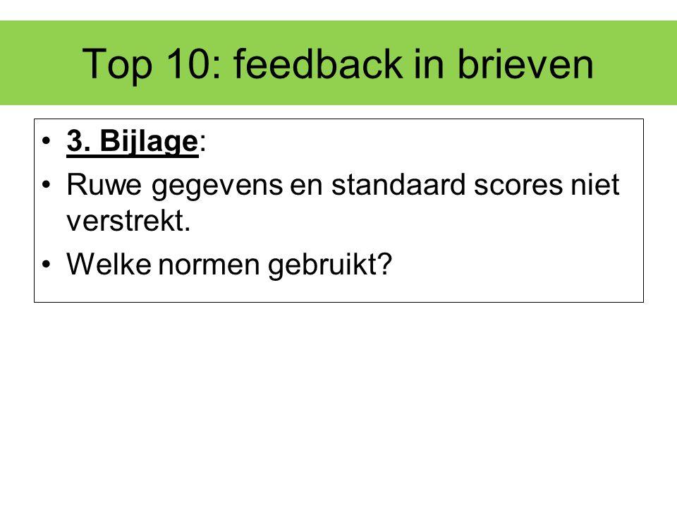 Top 10: feedback in brieven 3. Bijlage: Ruwe gegevens en standaard scores niet verstrekt. Welke normen gebruikt?