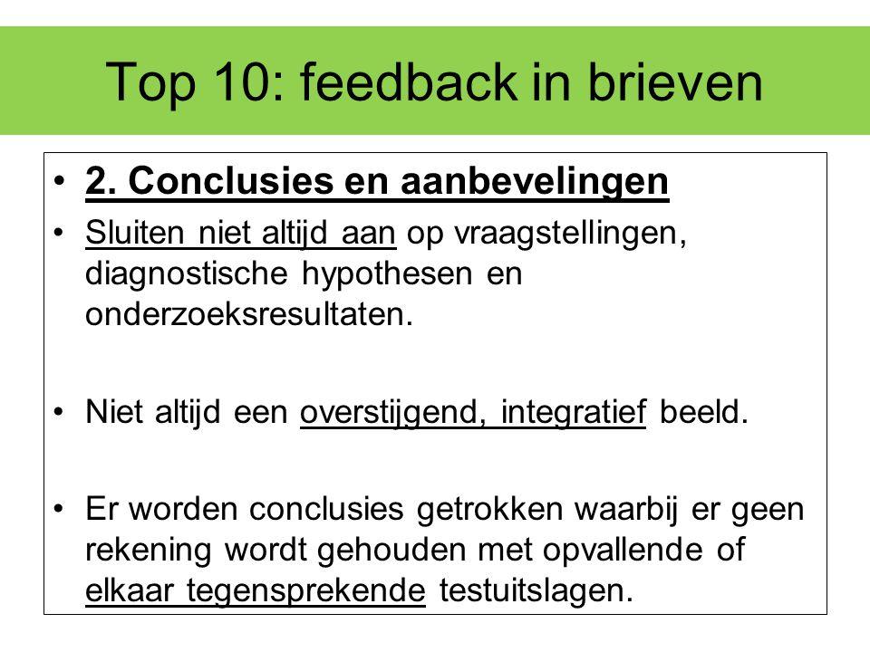 Top 10: feedback in brieven 2. Conclusies en aanbevelingen Sluiten niet altijd aan op vraagstellingen, diagnostische hypothesen en onderzoeksresultate