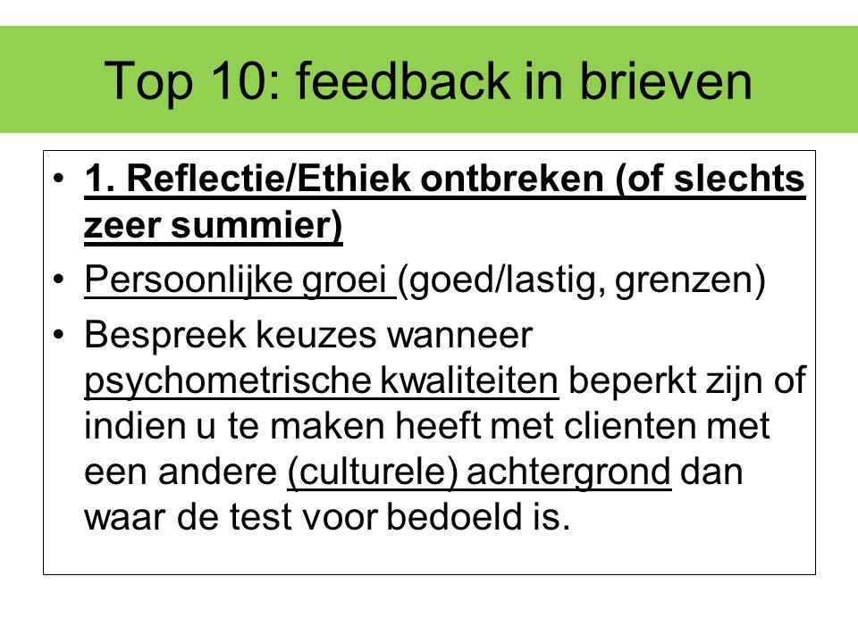 Top 10: feedback in brieven 1. Reflectie/Ethiek ontbreken (of slechts zeer summier) Persoonlijke groei (goed/lastig, grenzen) Bespreek keuzes wanneer