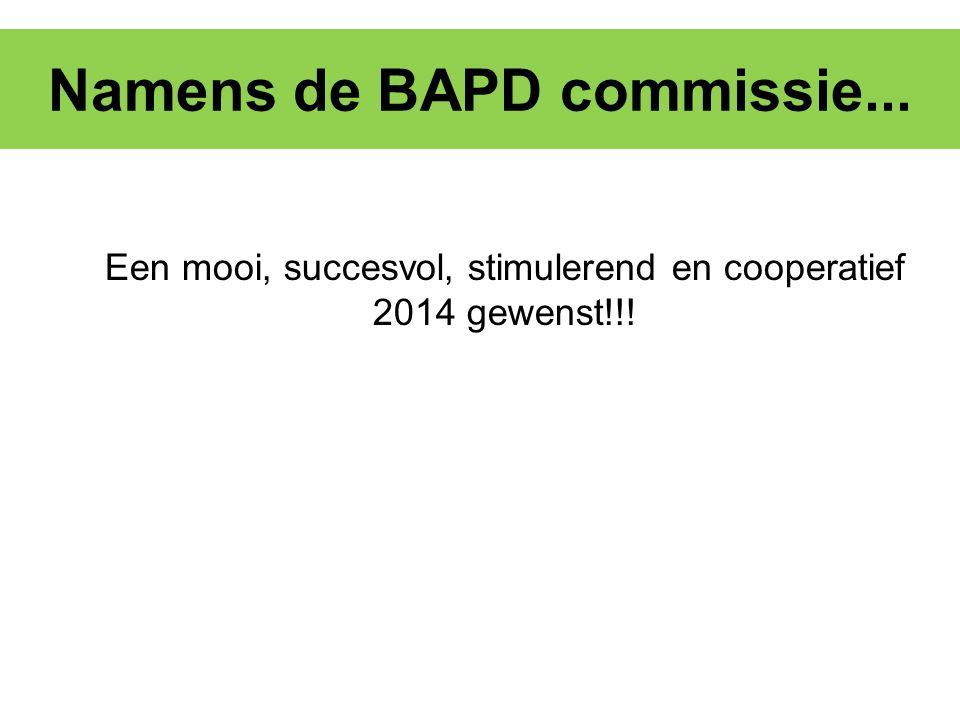 Namens de BAPD commissie... Een mooi, succesvol, stimulerend en cooperatief 2014 gewenst!!!