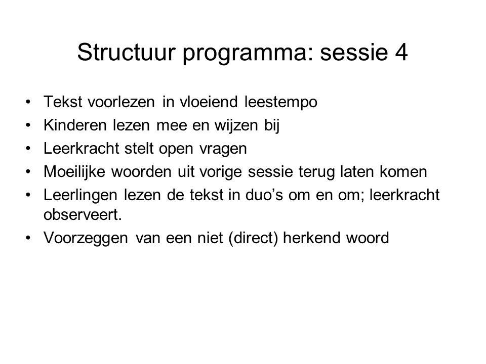 Structuur programma: sessie 4 Tekst voorlezen in vloeiend leestempo Kinderen lezen mee en wijzen bij Leerkracht stelt open vragen Moeilijke woorden ui