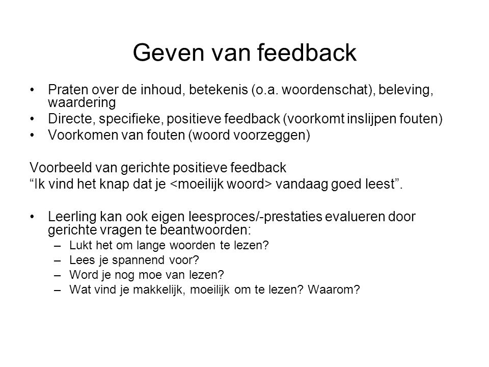 Geven van feedback Praten over de inhoud, betekenis (o.a. woordenschat), beleving, waardering Directe, specifieke, positieve feedback (voorkomt inslij