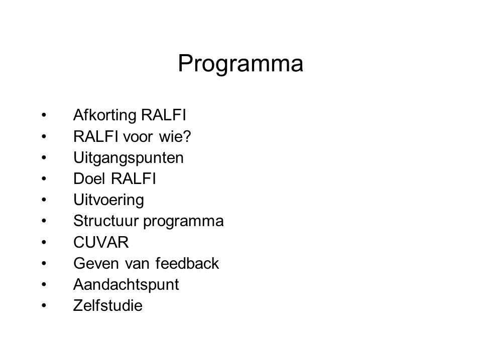 Programma Afkorting RALFI RALFI voor wie? Uitgangspunten Doel RALFI Uitvoering Structuur programma CUVAR Geven van feedback Aandachtspunt Zelfstudie