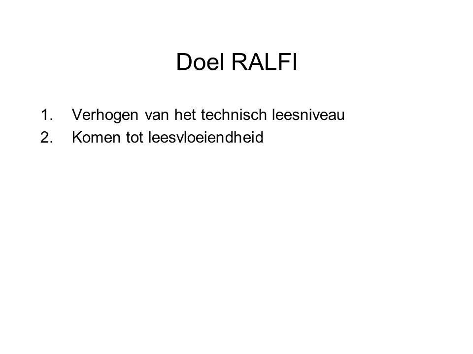 Doel RALFI 1.Verhogen van het technisch leesniveau 2.Komen tot leesvloeiendheid