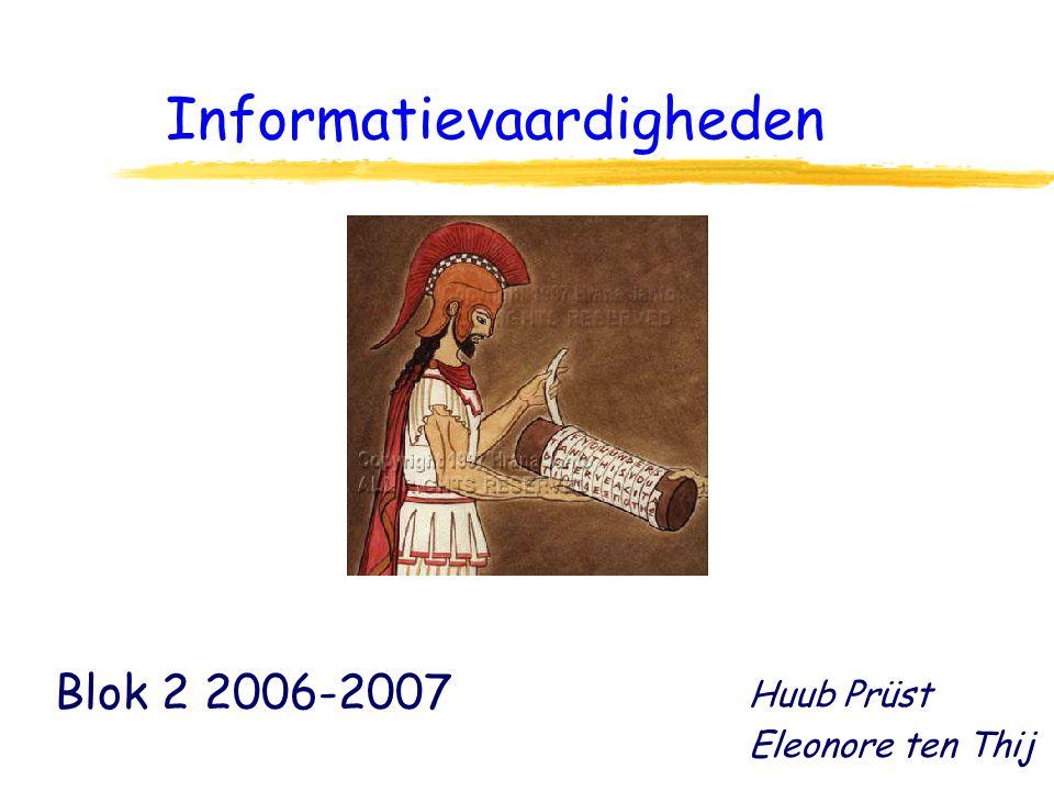 Informatievaardigheden Blok 2 2006-2007 Huub Prüst Eleonore ten Thij