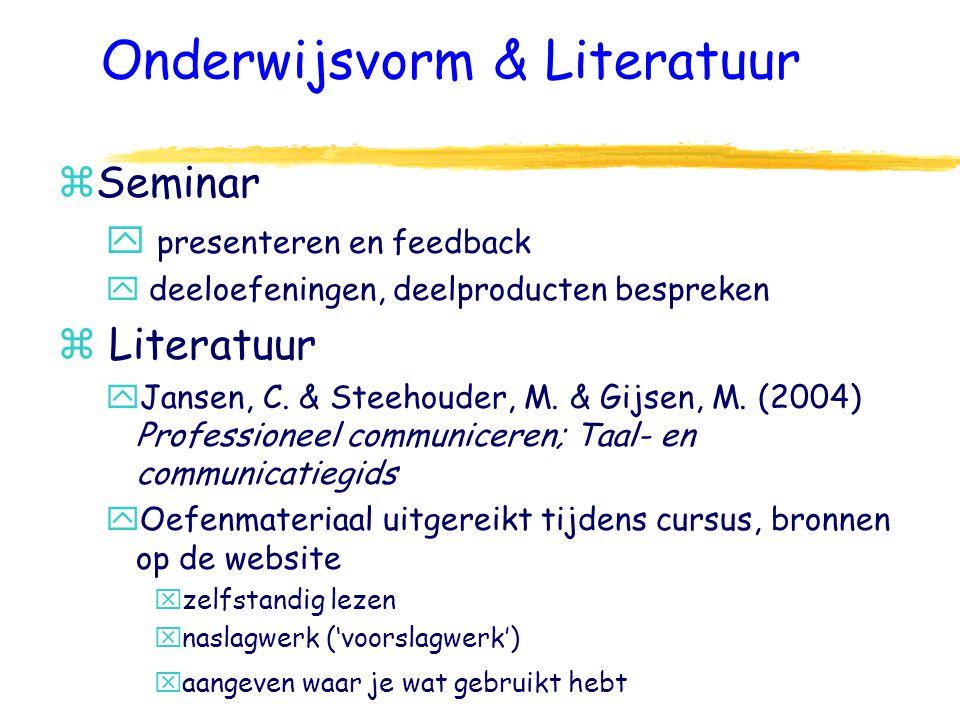 Onderwijsvorm & Literatuur z Seminar y presenteren en feedback y deeloefeningen, deelproducten bespreken z Literatuur y Jansen, C.