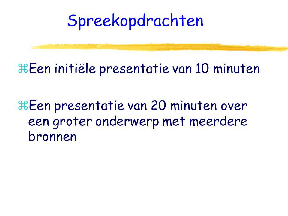 Spreekopdrachten zEen initiële presentatie van 10 minuten zEen presentatie van 20 minuten over een groter onderwerp met meerdere bronnen