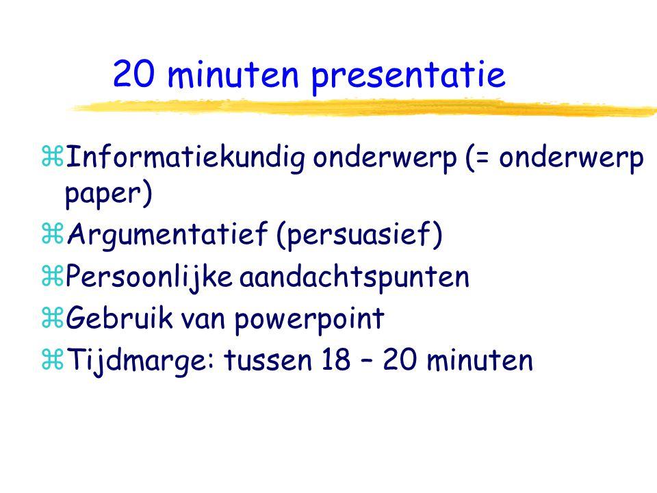 20 minuten presentatie zInformatiekundig onderwerp (= onderwerp paper) zArgumentatief (persuasief) zPersoonlijke aandachtspunten zGebruik van powerpoint zTijdmarge: tussen 18 – 20 minuten