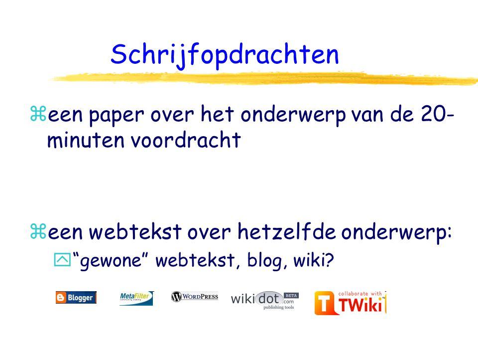 Schrijfopdrachten zeen paper over het onderwerp van de 20- minuten voordracht zeen webtekst over hetzelfde onderwerp: y gewone webtekst, blog, wiki