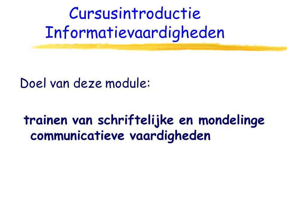 Cursusintroductie Informatievaardigheden Doel van deze module: trainen van schriftelijke en mondelinge communicatieve vaardigheden