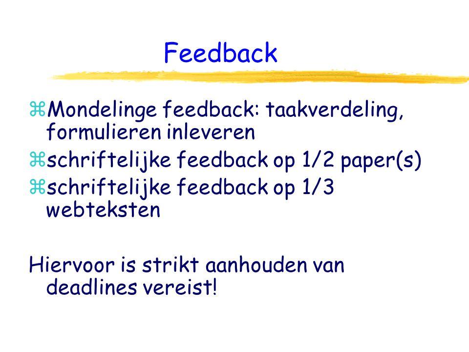 Feedback zMondelinge feedback: taakverdeling, formulieren inleveren zschriftelijke feedback op 1/2 paper(s) zschriftelijke feedback op 1/3 webteksten Hiervoor is strikt aanhouden van deadlines vereist!