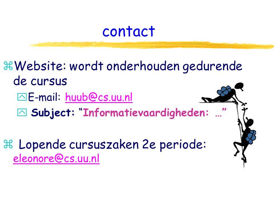 contact zWebsite: wordt onderhouden gedurende de cursus yE-mail: huub@cs.uu.nlhuub@cs.uu.nl y Subject: Informatievaardigheden: … z Lopende cursuszaken 2e periode: eleonore@cs.uu.nl eleonore@cs.uu.nl