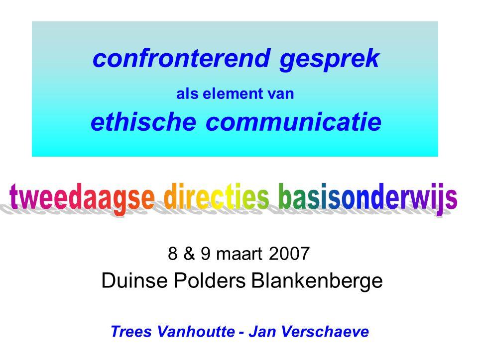 confronterend gesprek als element van ethische communicatie 8 & 9 maart 2007 Duinse Polders Blankenberge Trees Vanhoutte - Jan Verschaeve